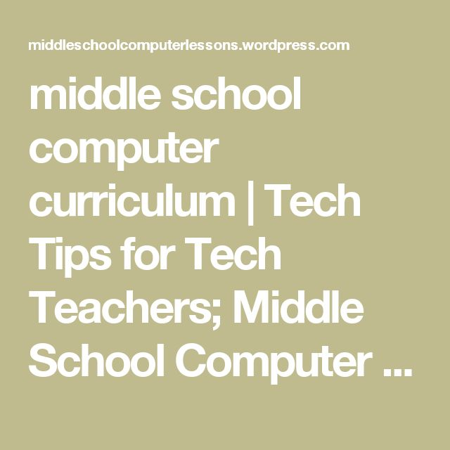middle school computer curriculum | Tech Tips for Tech Teachers; Middle School Computer Lessons