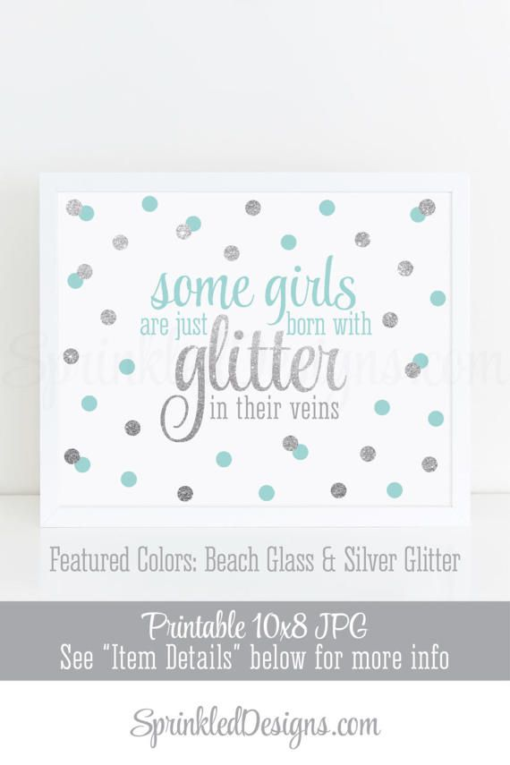 Some Girls Are Just Born With Glitter In Their Veins - 10x8 Printable Nursery Art Birthday Sign Silver Glitter Tiffany Blue Beach Glass Blue Aqua Big One by SprinkledDesigns.com