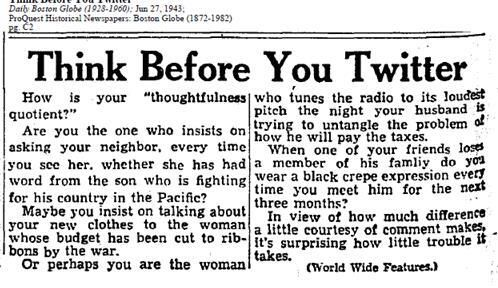 """via  Emily Sweeney -   """"Think Before You Twitter"""" - Good advice from the pages of the Boston Globe, circa 1943:"""