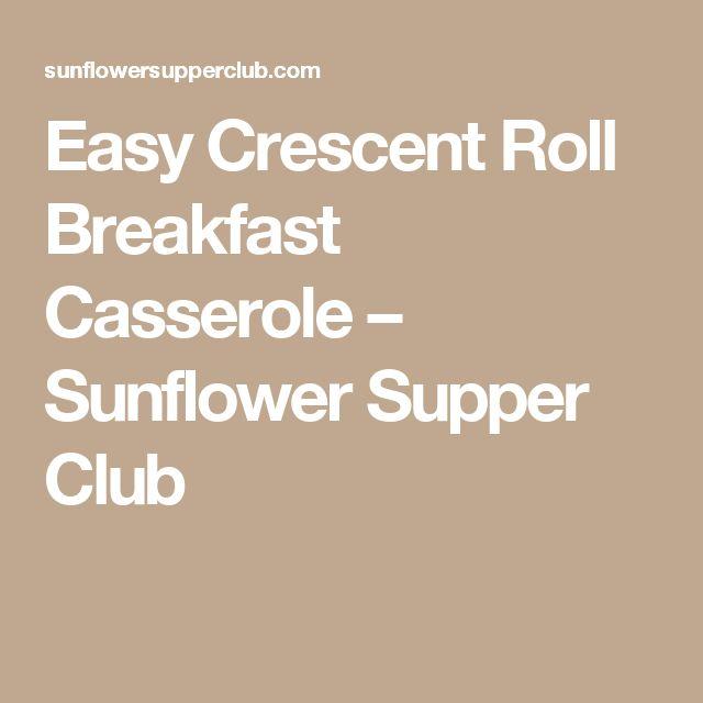 Easy Crescent Roll Breakfast Casserole – Sunflower Supper Club