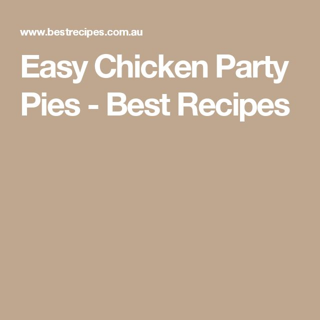 Easy Chicken Party Pies - Best Recipes