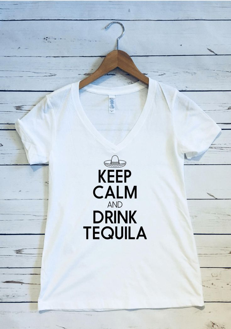 Keep Calm and Drink Tequila Women's V Neck T Shirt, Keep Calm Shirt, Drink Tequila Shirt, Tequila Shirt, Funny Tequila Shirt, Bachelorette by North2SouthDesigns on Etsy