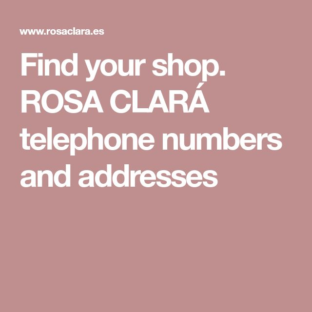 Find your shop. ROSA CLARÁ telephone numbers and addresses