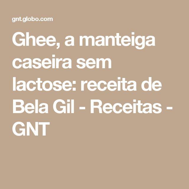 Ghee, a manteiga caseira sem lactose: receita de Bela Gil - Receitas - GNT
