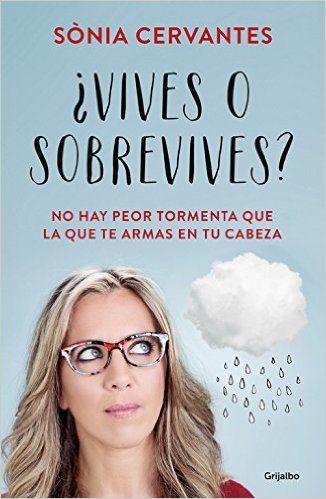 ¿Vives O Sobrevives de SONIA CERVANTES. Libros para tu crecimiento y desarrollo personal.