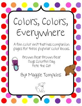 Great Color Unit with popular color books... Brown Bear Brown Bear, Pete the Cat, and Dog's Colorful Day