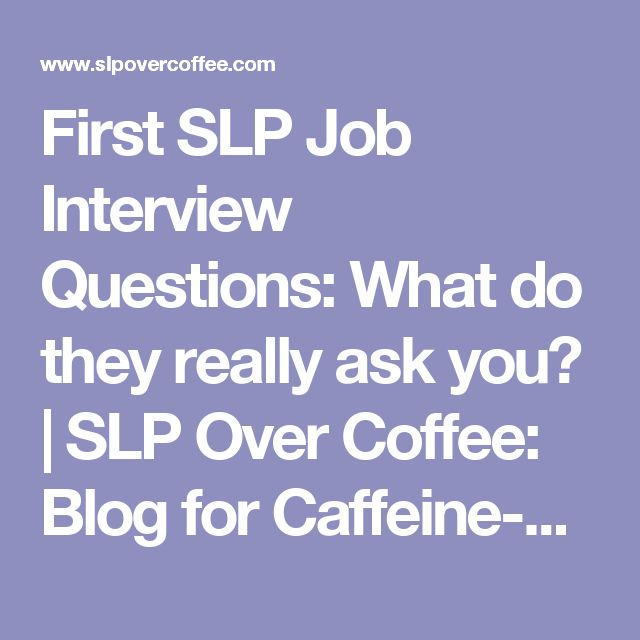 First SLP Job Interview Questions: What do they really ask you?   SLP Over Coffee: Blog for Caffeine-Fueled Speech Language Pathologists