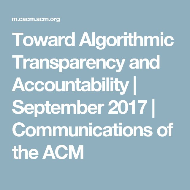 Toward Algorithmic Transparency and Accountability | September 2017 | Communications of the ACM