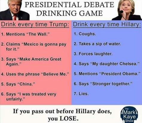 Presidential debate drinking game - If you pass out before Killary does, you LOSE (Bahahahahahaaaaa!!!!)