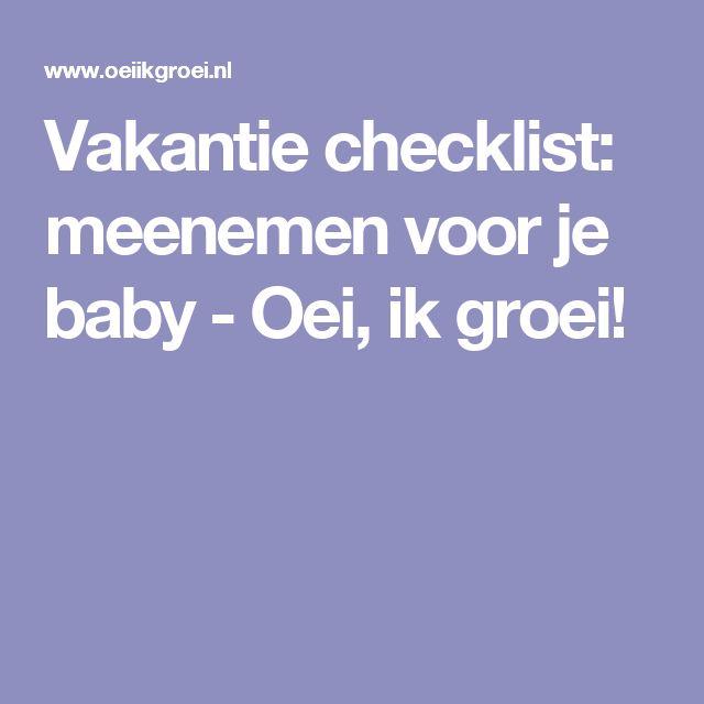 Vakantie checklist: meenemen voor je baby - Oei, ik groei!