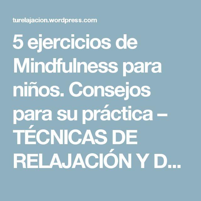 5 ejercicios de Mindfulness para niños. Consejos para su práctica – TÉCNICAS DE RELAJACIÓN Y DESARROLLO PERSONAL