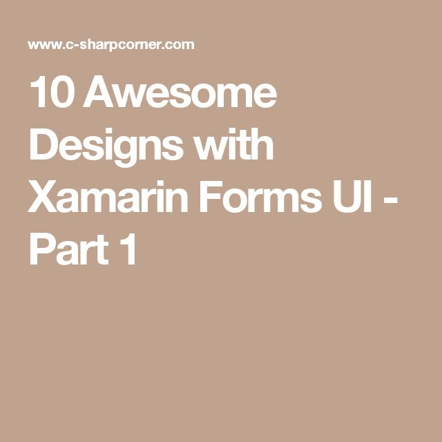 10 Awesome Designs with Xamarin Forms UI - Part 1
