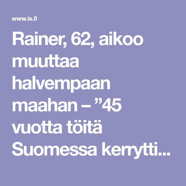 """Rainer, 62, aikoo muuttaa halvempaan maahan – """"45 vuotta töitä Suomessa kerrytti vain 1000 euron eläkkeen"""" - Yrittäjä - Ilta-Sanomat"""