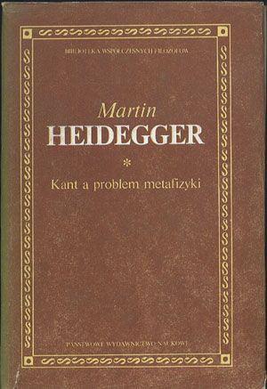 Kant a problem metafizyki, Martin Heidegger, PWN, 1989, http://www.antykwariat.nepo.pl/kant-a-problem-metafizyki-martin-heidegger-p-14163.html