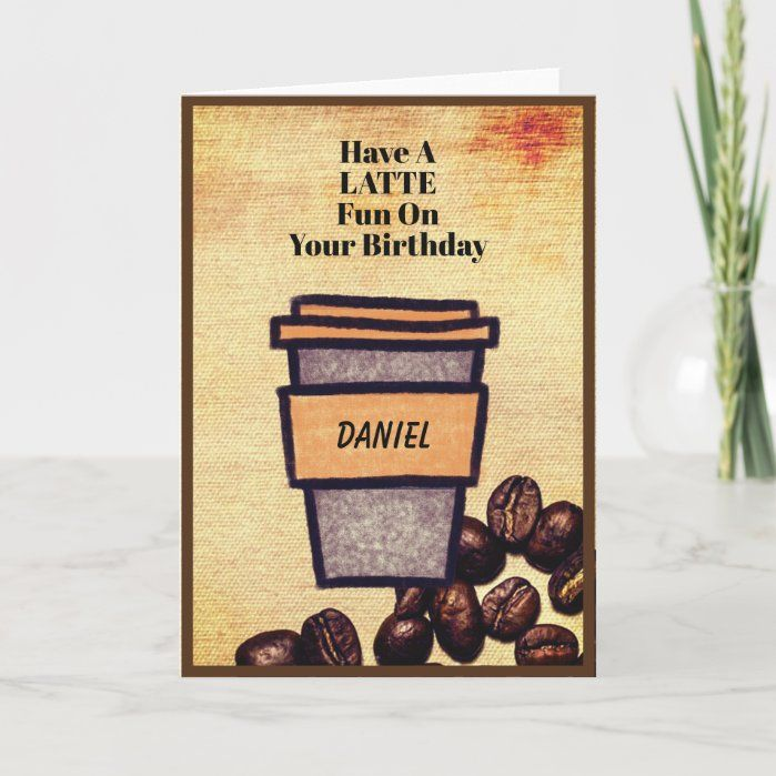 Have A Latte Fun On Your Birthday Customizable Card Zazzle Com In 2020 It S Your Birthday Funny Greeting Cards Coffee Cards