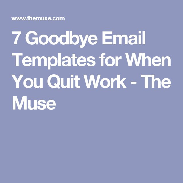 7 Goodbye Email Templates for When You Quit Work - The Muse