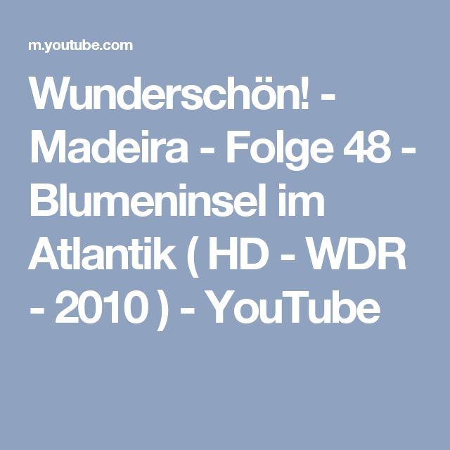 Wunderschön! - Madeira - Folge 48 - Blumeninsel im Atlantik ( HD - WDR - 2010 ) - YouTube