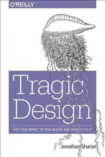 Tragic Design: The True Impact of Bad Design and How to Fix It
