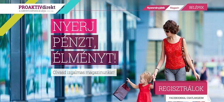 www.proaktivdirekt.com  - PROAKTÍVdirekt életmód klub, ahol érdekes cikkeket olvashatsz, akár 10 millió Ft-ot is nyerhetsz és akár 90%-os kedvezménnyel vásárolhatsz.