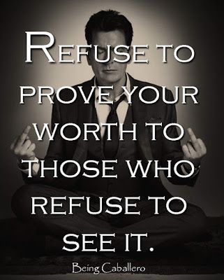 """Refuse to prove your worth to those who refuse to see it."" #BeingCaballero"