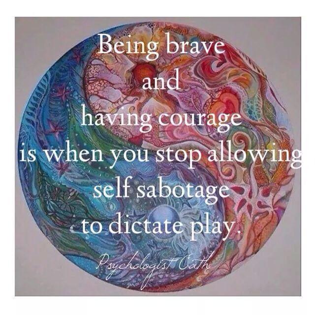 Brave. Courage. Stop self sabotage. Psychology.