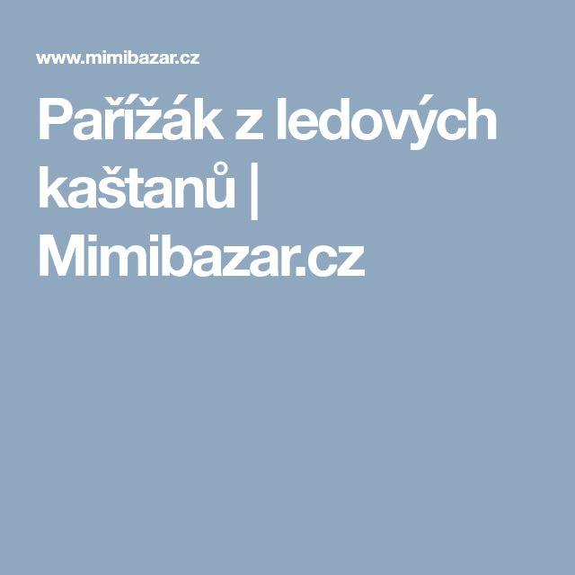 Pařížák z ledových kaštanů | Mimibazar.cz