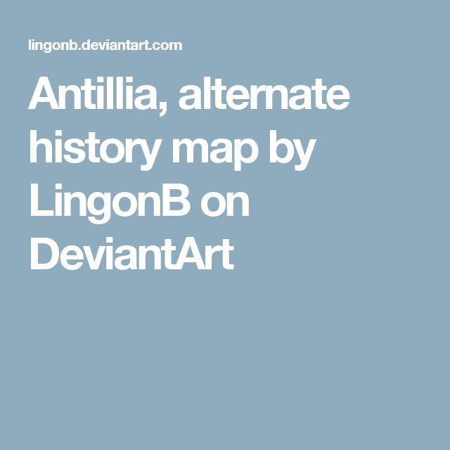 Antillia, alternate history map by LingonB on DeviantArt
