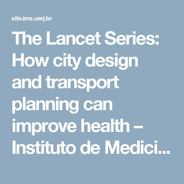 The Lancet Series: How city design and transport planning can improve health – Instituto de Medicina Social