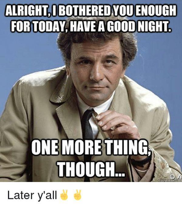 15 Really Funny Good Night Memes You Should Be Sharing Sayingimages Com Good Night Funny Good Night Meme Columbo