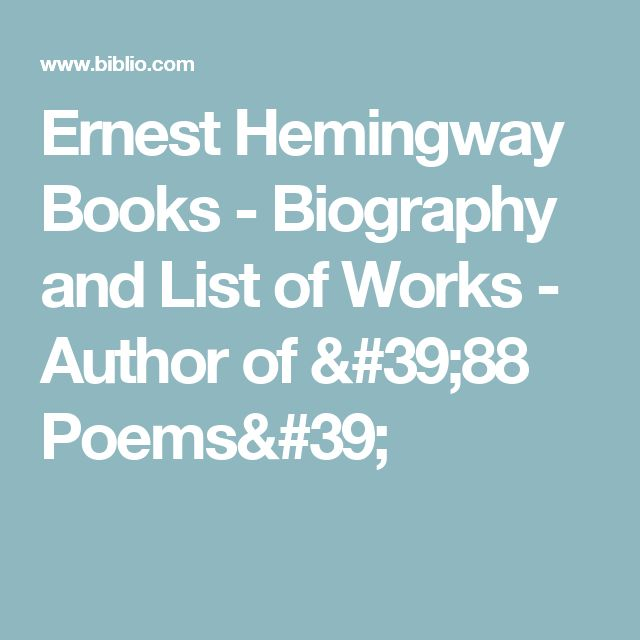 Ernest Hemingway Books - Biography and List of Works - Author of '88 Poems'