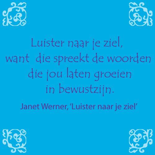 Citaat: 'Luister naar je ziel' van Janet Werner, http://www.a3boeken.nl/nl/webshop/luister-naar-je-ziel-janet-werner/