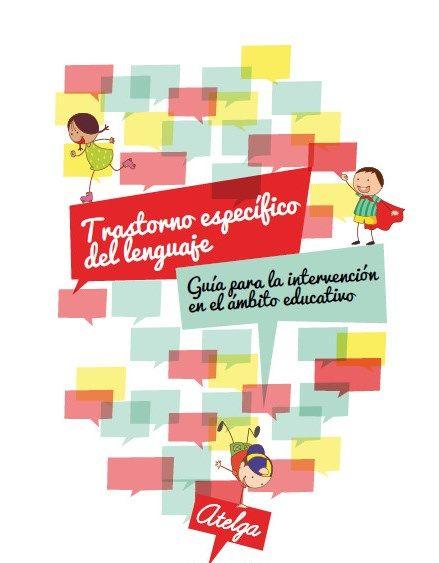 Guía para la intervención del trastorno especifico del lenguaje - http://materialeducativo.org/guia-para-la-intervencion-del-trastorno-especifico-del-lenguaje/