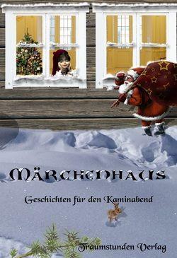 """""""Ein Weihnachtsmärchen"""", """"Für Elise"""" und """"Stinkstiefel und Gummistiefel"""" in """"Märchenhaus - Geschichten für den Kaminabend"""", Traumstunden Verlag, 2011"""