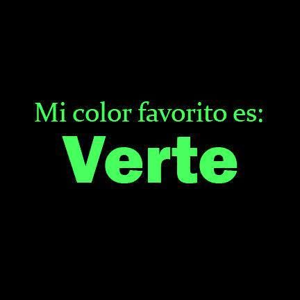 Mi color favorito es : verte.