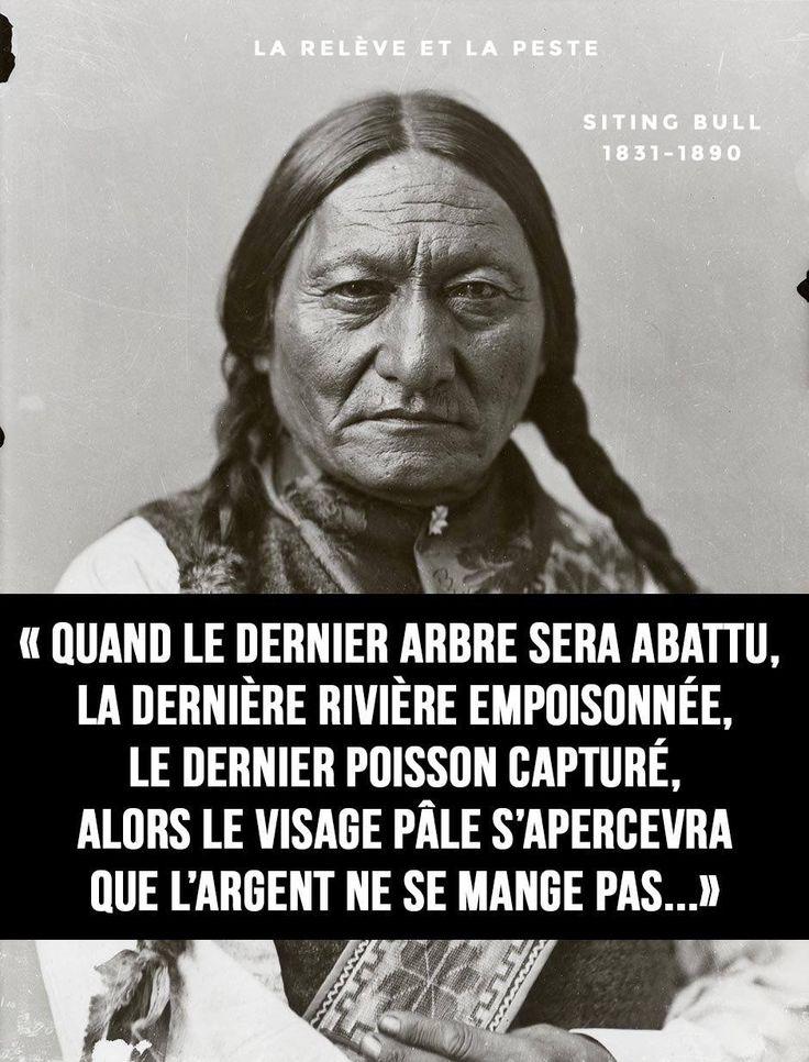 PARTAGE OF LA RELÈVE ET LA PESTE...........ON FACEBOOK..........CITATION DE SITTING BULL.......Sitting Bull, né vers 1831 dans le Dakota du Sud et mort le 15 décembre 1890 dans la réserve indienne de Standing Rock, est un chef de tribu et médecin des Lakotas Hunkpapas (Sioux). Il est l'un des principaux Amérindiens résistants face à l'armée américaine, notable pour son rôle dans les guerres indiennes et très particulièrement la bataille de Little Big Horn du 25 juin 1876