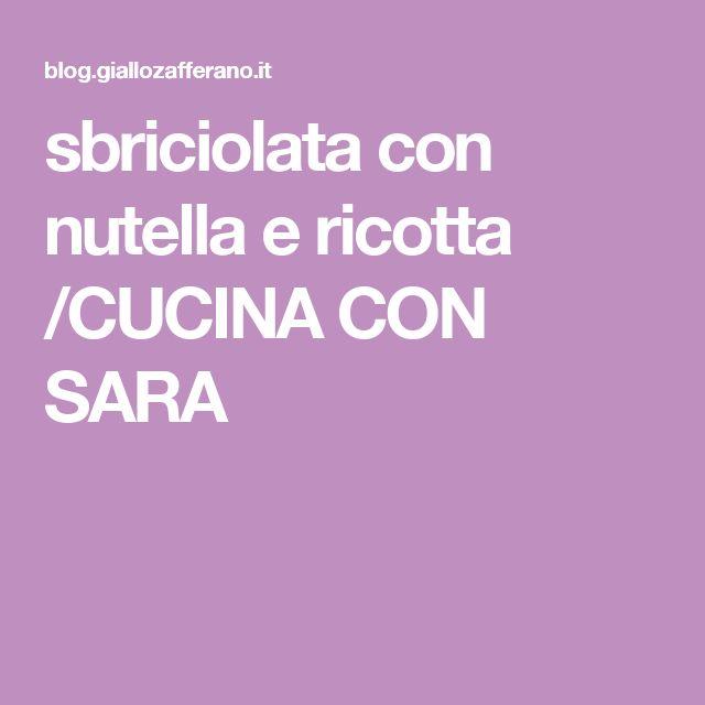 sbriciolata con nutella e ricotta /CUCINA CON SARA