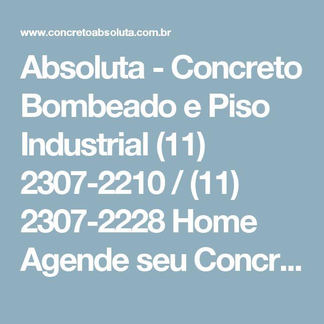 Absoluta - Concreto Bombeado e Piso Industrial (11) 2307-2210 / (11) 2307-2228 Home Agende seu Concreto Equipamentos Informações Clientes Contato Mapa do site  Copyright © Absoluta. (Lei 9610 de 19/02/1998)