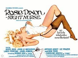 Rosie Dixon - Night Nurse (1978) $19.99; In this British sex comedy, young Rosie Dixon (Debbie Ash) starts her nurse training at St. Adelaide's Hospital, but the student doctors and randy male patients just can't keep their hands off her. Also with Carolyne Argyle, Peter Mantle and Beryl Reid.