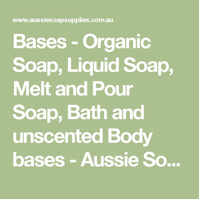 Bases - Organic Soap, Liquid Soap, Melt and Pour Soap, Bath and unscented Body bases - Aussie Soap Supplies