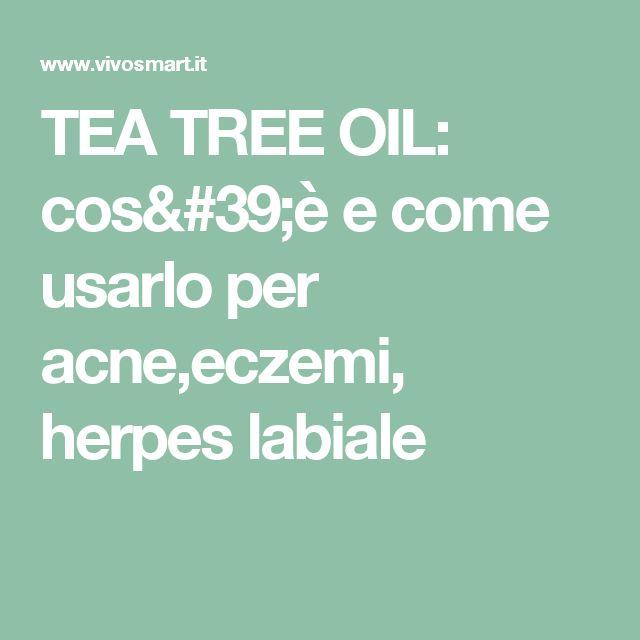 TEA TREE OIL: cos'è e come usarlo per acne,eczemi, herpes labiale