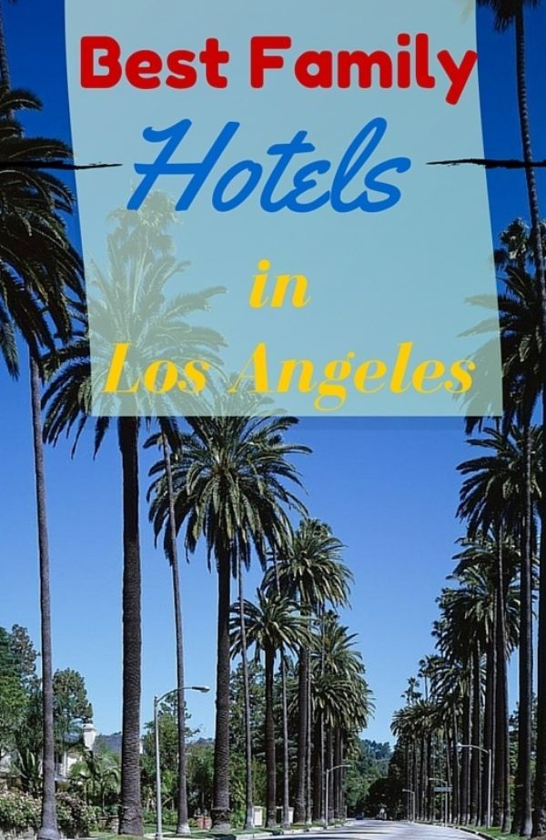Best Family Hotels In Los Angeles Family Travel Blog Travel With Kids Los Angeles Vacation Los Angeles Hotels Family Hotel