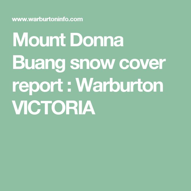 Mount Donna Buang snow cover report : Warburton VICTORIA
