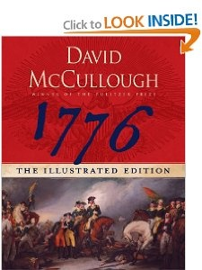 1776: The Illustrated Edition by David McCullough   In 1776, David McCullough's bestselling account of a pivotal year in our nation's struggle, readers learned of the greatest defeats, providential fortune, and courageous triumphs of George Washington and his bedraggled army. Now, in 1776: The Illustrated Edition, the efforts of the Continental Army are made even more personal, as an excerpted version of the original book is paired with letters, maps, and seminal artwork.