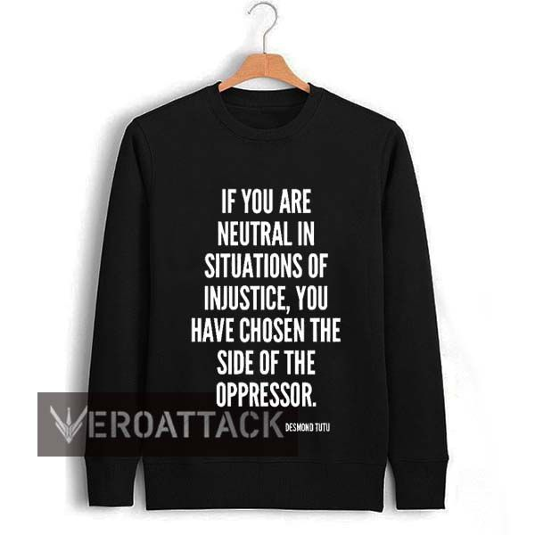 if you are neutral in situations quote Unisex Sweatshirts