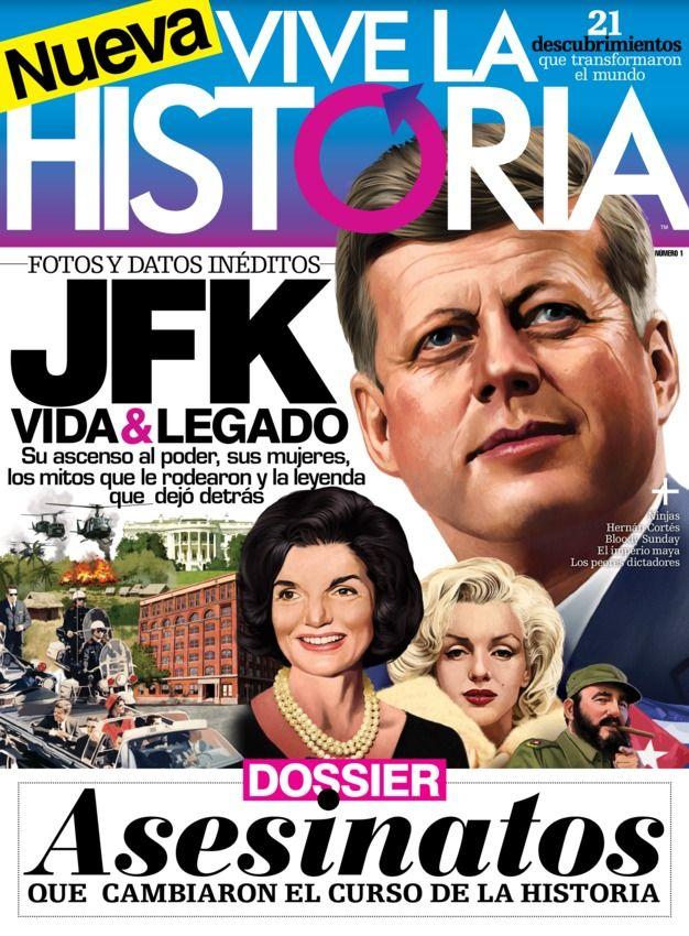 Vive la Historia - Febrero 2014 : JFK Vida & legado Asesinatos que cambiaron el curso de la historia