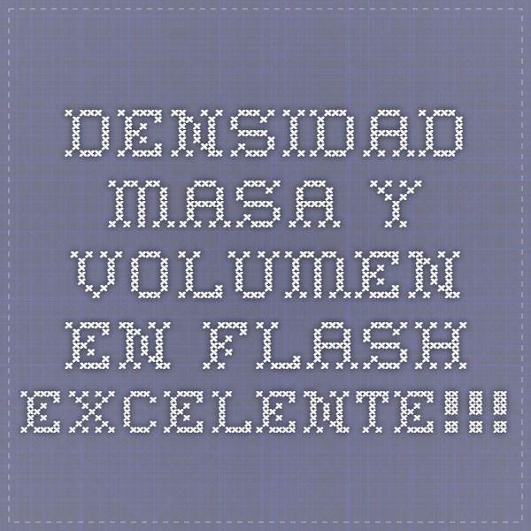 DENSIDAD MASA Y VOLUMEN EN FLASH EXCELENTE!!!