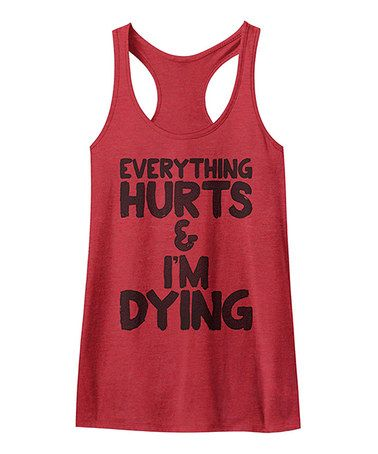 Bahahaha!!! I need this, because I have totally been there!!!  Love this Red 'Everything Hurts' Racerback Tank - Women on #zulily! #zulilyfinds