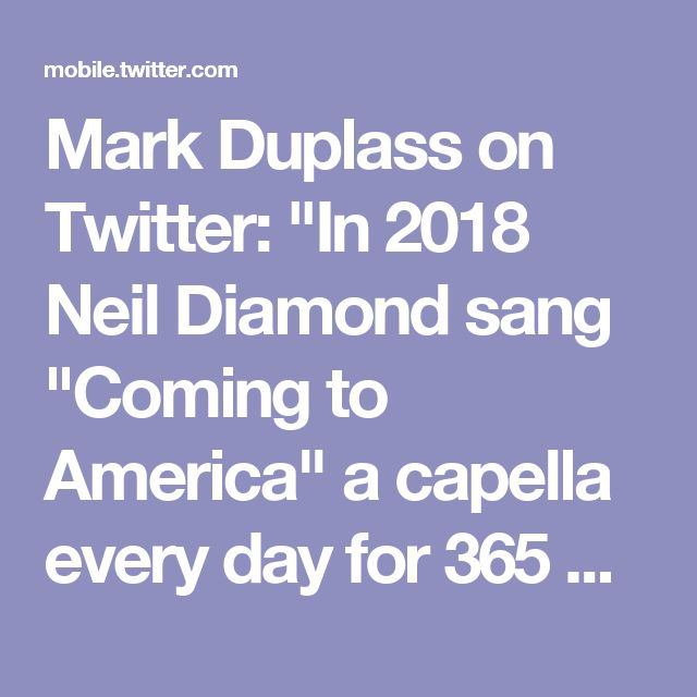 "Mark Duplass on Twitter: ""In 2018 Neil Diamond sang ""Coming to America"" a capella every day for 365 days on a street corner in rural Ohio. And our country was healed."""