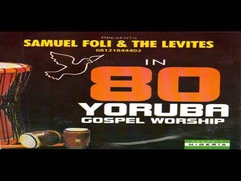 Samuel Foli & The Levites - 80 Yoruba Gospel Worship | skelo