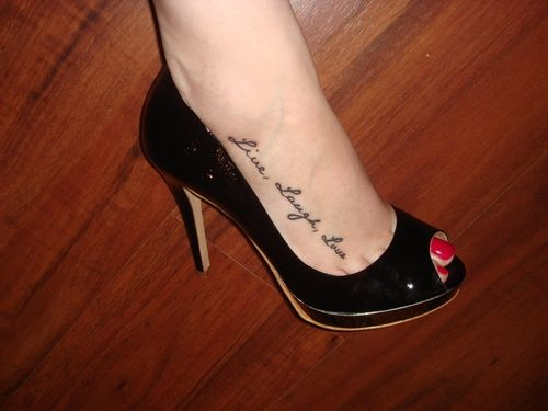 Live Laugh Love Tattoo on foot.  IF I did this, it would be in white. I know what's the point, huh?